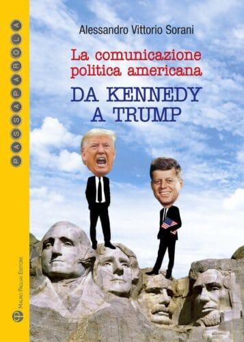La comunicazione politica americana da Kennedy a Trump., Alessandro Vittorio Sorani